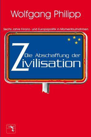 Die Abschaffung der Zivilisation von Philipp,  Wolfgang