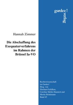 Die Abschaffung des Exequaturverfahrens im Rahmen der Brüssel Ia-VO von Zimmer,  Hannah