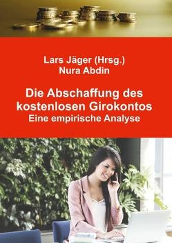 Die Abschaffung des kostenlosen Girokontos von Abdin,  Nura, Jaeger,  Lars