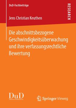 Die abschnittsbezogene Geschwindigkeitsüberwachung und ihre verfassungsrechtliche Bewertung von Keuthen,  Jens Christian