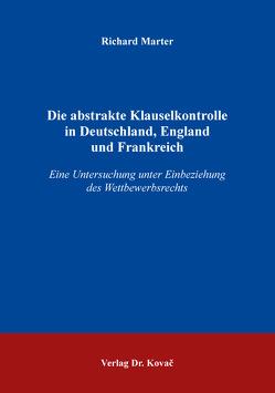 Die abstrakte Klauselkontrolle in Deutschland, England und Frankreich von Marter,  Richard