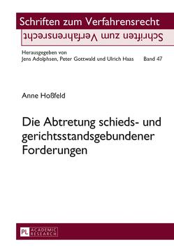 Die Abtretung schieds- und gerichtsstandsgebundener Forderungen von Hoßfeld,  Anne
