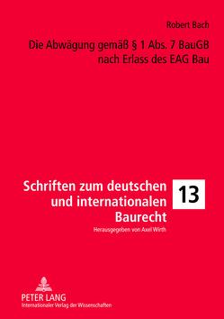 Die Abwägung gemäß § 1 Abs. 7 BauGB nach Erlass des EAG Bau von Bach,  Robert