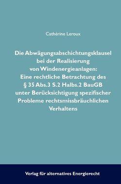 Die Abwägungsabsichtungsklausel bei der Realisierung von Windenergieanlagen von Leroux,  Cathèrine