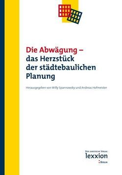 Die Abwägung – Das Herzstück der städtebaulichen Planung von Hofmeister,  Andreas, Spannowsky,  Willy
