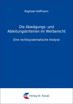 Die Abwägungs- und Ableitungskriterien im Werberecht von Hoffmann,  Raphael