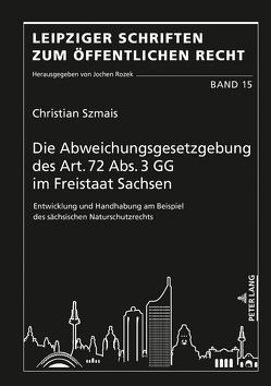 Die Abweichungsgesetzgebung des Art. 72 Abs. 3 GG im Freistaat Sachsen von Szmais,  Christian