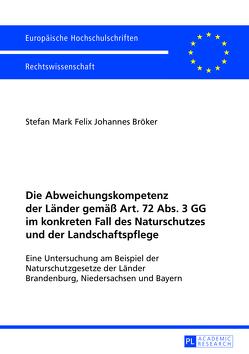 Die Abweichungskompetenz der Länder gemäß Art. 72 Abs. 3 GG im konkreten Fall des Naturschutzes und der Landschaftspflege von Bröker,  Stefan