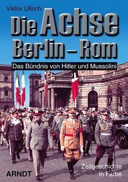 Die Achse Berlin-Rom von Ullrich,  Viktor