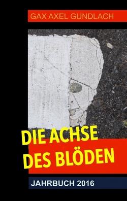 Die Achse des Blöden Jahrbuch 2016 von Gundlach,  GAX Axel