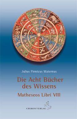 Die acht Bücher des Wissens von Firmicus Maternus,  Julius, Stiehle,  Reinhardt