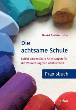 Die achtsame Schule – Praxisbuch von Harpner,  Maria, Rechtschaffen,  Daniel