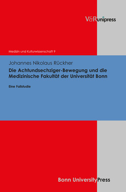 Die Achtundsechziger-Bewegung und die Medizinische Fakultät der Universität Bonn von Rückher,  Johannes Nikolaus