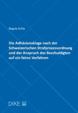 Die Adhäsionsklage nach der Schweizerischen Strafprozessordnung und der Anspruch des Beschuldigten a von Echle,  Regula