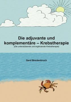 Die adjuvante und komplementäre Krebstherapie von Breidenbruch,  Gerd