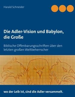 Die Adler-Vision und Babylon, die Große von Schneider,  Harald