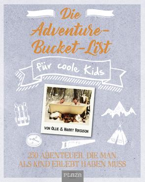 Die Adventure-Bucket-List für coole Kids von Ferguson,  Harry, Ferguson,  Ollie