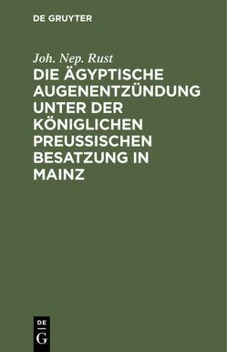 Die ägyptische Augenentzündung unter der königlichen preußischen Besatzung in Mainz von Rust,  Joh. Nep.