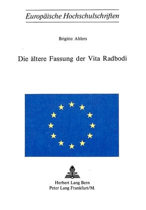 Die ältere Fassung der Vita Radbodi von Ahlers, Brigitte