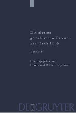Die älteren griechischen Katenen zum Buch Hiob / Fragmente zu Hiob 23,1 – 42,17 von Hagedorn,  Dieter, Hagedorn,  Ursula