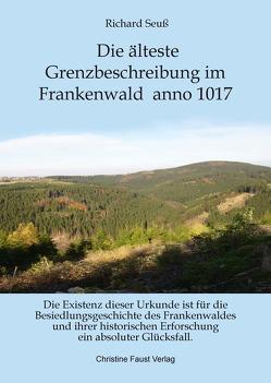 Die älteste Grenzbeschreibung Frankenwald anno 1017 von Faust,  Christine, Seuß,  Richard