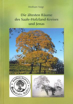 Die ältesten Bäume des Saale-Holzland-Kreises und Jenas von Voigt,  Wolfram