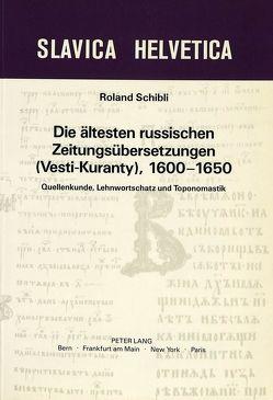 Die ältesten russischen Zeitungsübersetzungen (Vesti-Kuranty), 1600-1650 von Schibli,  Roland