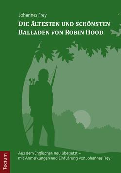 Die ältesten und schönsten Balladen von Robin Hood von Frey,  Johannes