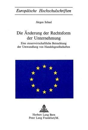 Die Änderung der Rechtsform der Unternehmung von Schad,  Jürgen