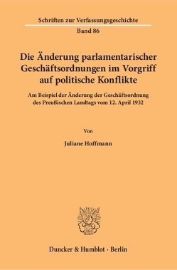 Die Änderung parlamentarischer Geschäftsordnungen im Vorgriff auf politische Konflikte. von Hoffmann,  Juliane