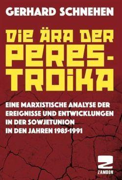 Die Ära der Perestroika von Schnehen,  Gerhard