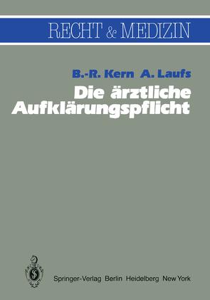 Die ärztliche Aufklärungspflicht von Kern,  B.-R., Laufs,  A.