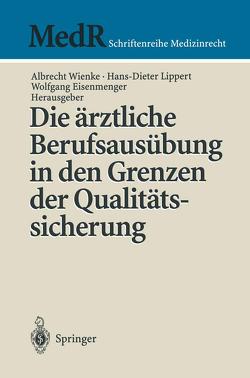 Die ärztliche Berufsausübung in den Grenzen der Qualitätssicherung von Eisenmenger,  Wolfgang, Lippert,  Hans-Dieter, Wienke,  Albrecht