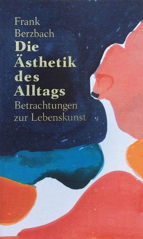 Die Ästhetik des Alltags von Berzbach,  Frank