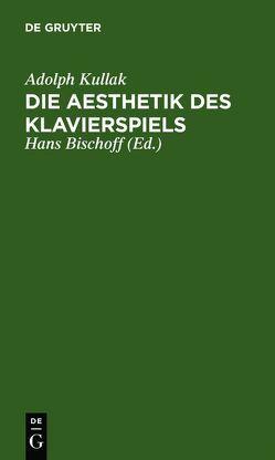 Die Aesthetik des Klavierspiels von Bischoff,  Hans, Kullak,  Adolph