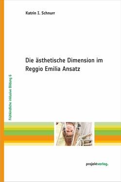 Die ästhetische Dimension im Reggio Emilia Ansatz von Schnurr,  Katrin I.