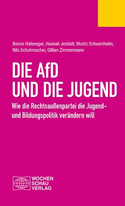 Die AfD und die Jugend von Hafeneger,  Benno, Jestädt,  Hannah, Schuhmacher,  Nils, Schwerthelm,  Moritz, Zimmermann,  Gillian