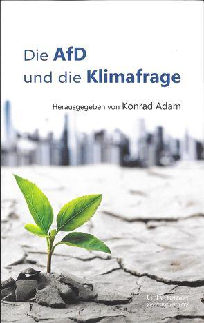 Die AfD und die Klimafrage von Adam,  Konrad, Barthe,  Christoph, Chrupalla,  Tino, Fasbender,  Thomas, Kempf,  Volker, Meyringer,  Volker