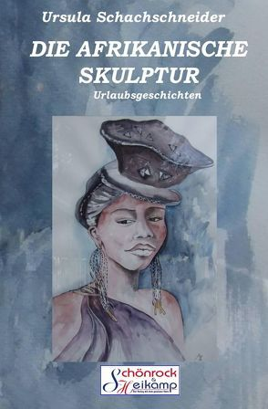 DIE AFRIKANISCHE SKULPTUR von Schachschneider,  Ursula