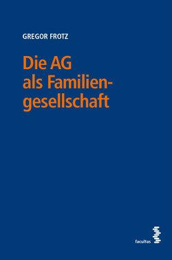Die AG als Familiengesellschaft von Frotz,  Gregor