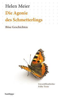 Die Agonie des Schmetterlings von Meier,  Helen