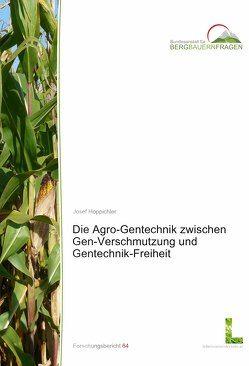 Die Agro-Gentechnik zwischen Gen-Verschmutzung und Gentechnik-Freiheit von Hoppichler,  Josef