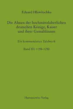 Die Ahnen der hochmittelalterlichen deutschen Könige, Kaiser und ihrer Gemahlinnen Band III: 1198-1250 von Hlawitschka,  Eduard