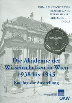 Die Akademie der Wissenschaften in Wien 1938-1945 von Feichtinger,  Johannes, Fengler,  Silke, Matis,  Herbert, Sienell,  Stefan, Uhl,  Heidemarie