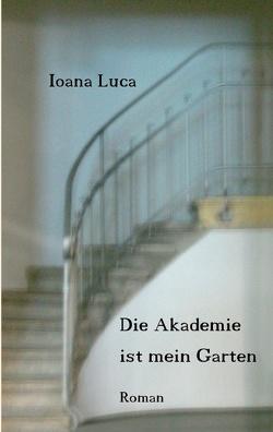 Die Akademie ist mein Garten von Luca,  Ioana