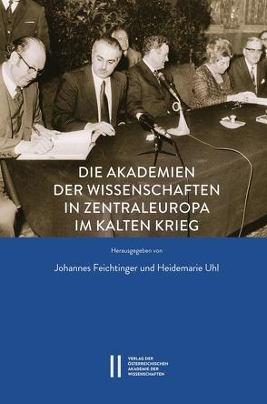 Die Akademien der Wissenschaften in Zentraleuropa im Kalten Krieg von Feichtinger,  Johannes, Uhl,  Heidemarie