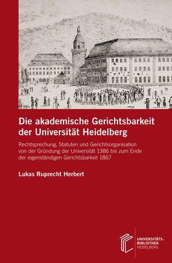 Die akademische Gerichtsbarkeit der Universität Heidelberg von Herbert,  Lukas Ruprecht