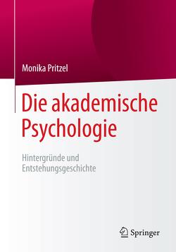 Die akademische Psychologie: Hintergründe und Entstehungsgeschichte von Pritzel,  Monika