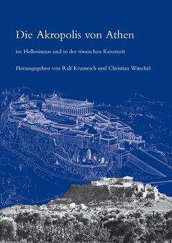 Die Akropolis von Athen im Hellenismus und in der römischen Kaiserzeit von Krumeich,  Ralf, Witschel,  Christian