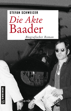 Die Akte Baader von Schweizer,  Stefan